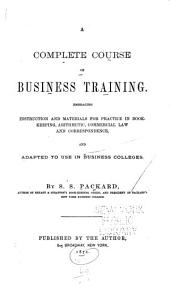 A Complete Course of Business Training ... Adapted to Use in Business Colleges
