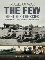 The Few: Fight for the Skies: Rare Photographs from Wartime Archives