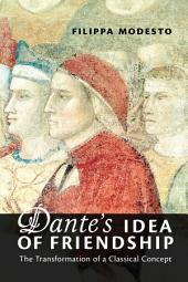 Dante's Idea of Friendship: The Transformation of a Classical Concept