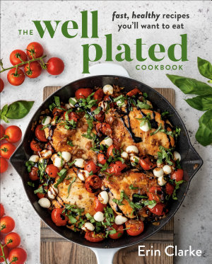 The Well Plated Cookbook