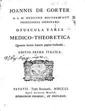 Joannis de Gorter ... Opuscula varia medico-theoretica quorum seriem sequens pagina indicabit