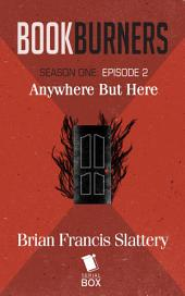 Anywhere But Here (Bookburners Season 1 Episode 2)