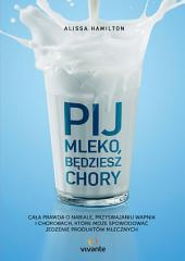 Pij mleko, będziesz chory: Cała prawda o nabiale, przyswajaniu wapnia i chorobach, które może spowodować jedzenie produktów mlecznych