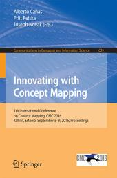Innovating with Concept Mapping: 7th International Conference on Concept Mapping, CMC 2016, Tallinn, Estonia, September 5-9, 2016, Proceedings
