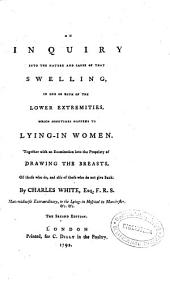 An inquiry into the nature and cause of that swelling in one or both of the lower extremities which sometimes happens to lying-in women