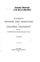 Catalogue of Officers and Graduates of Columbia University from the Foundation of King's College in 1754