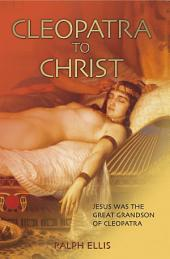 Cleopatra to Christ: Jesus was descended from the Ptolemaic royal line of Egypt.