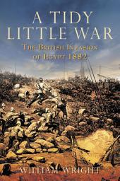 Tidy Little War: The British Invasion of Egypt 1882