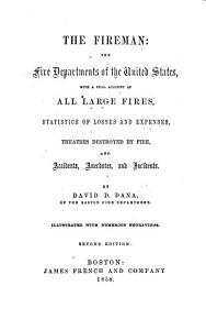 The Fireman  the Fire Departments of the United States  with a Full Account of All Large Fires  Statistics of Losses and Expenses  Theatres Destroyed by Fire  and Accidents  Anecdotes and Incidents     Illustrated with Numerous Engravings  Second Edition Book