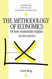 The Methodology of Economics: Or, How Economists Explain, Edition 2