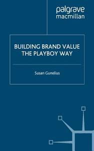 Building Brand Value the Playboy Way Book