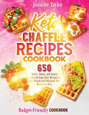 Keto Chaffle Recipes Cookbook: 650 Quick, Smart, And Savory Finger-Licking Tasty Recipes To Lose Weight And Maintain Your Ketogenic Diet. (Budget-Fri
