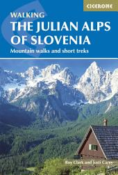 The Julian Alps of Slovenia: Mountain Walks and Short Treks, Edition 2