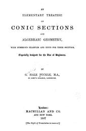 An Elementary Treatise on Conic Sections and Algebraic Geometry: With Numerous Examples and Hints for Their Solution. Especially Designed for the Use of Beginners ...