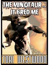 The Minotaur...It Bred Me (Monster, Breeding, Erotica)