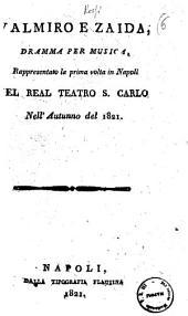 Valmiro e Zaida, dramma per musica, rappresentato la prima volta in Napoli nel Real Teatro S. Carlo nell'autunno del 1821 [la poesia è del sig. Gaetano Rossi