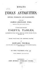 Essays on Indian Antiquities, Historic, Numismatic, and Palæographic, of the Late James Prinsep