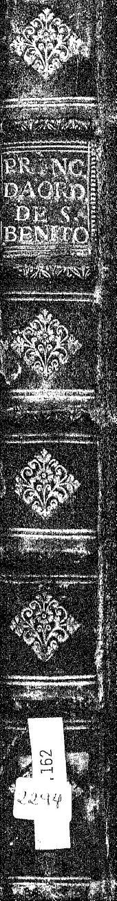 Primera parte de las fundaciones de los monasterios del glorioso Padre San Benito ... y de los santos ... varones desta sagrada religion, que desde el año DXL ... hasta el año DCCXIIII ... han florecido en estos monasterios ...