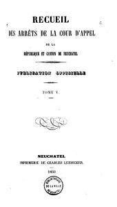 Recueil des arrêts de la cour d'appel de la république et canton de Neuchâtel: Publication officielle, Volume5