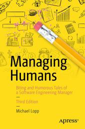 Managing Humans: Biting and Humorous Tales of a Software Engineering Manager, Edition 3