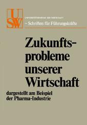 Zukunftsprobleme unserer Wirtschaft: dargestellt am Beispiel der Pharma-Industrie