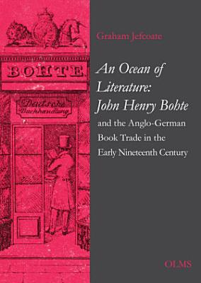 An Ocean of Literature  John Henry Bohte and the Anglo German Book Trade in the Early Nineteenth Century PDF