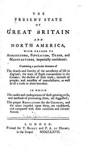 The Present State of Great Britain and North America: With Regard to Agriculture, Population, Trade, and Manufactures, Impartially Considered