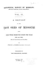 A Report on the Iron Ores of Missouri: From Field Work Prosecuted During the Years 1891 and 1892