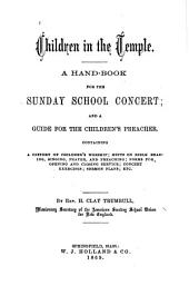 Children in the Temple: A Hand-book for the Sunday School Concert : and a Guide for the Children's Preacher