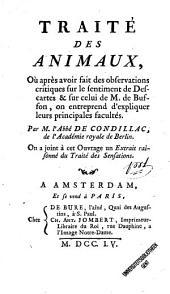 Traité des animaux, où après avoir fait des observations critiques sur le sentiment de Descartes & sur celui de M. de Buffon, on entreprend d'expliquer leurs principales facultés. Par M. l'Abbé De Condillac ... On a joit ... un Extrait raisonné du traité des sensations