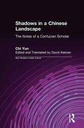 Shadows in a Chinese Landscape: Chi Yun's Notes from a Hut for Examining the Subtle: Chi Yun's Notes from a Hut for Examining the Subtle