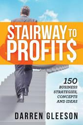 Stairway to Profits: 150 Business Strategies, Concepts and Ideas