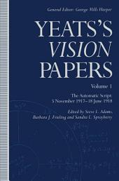 "Yeats's ""Vision"" Papers:The Automatic Script - 5 November, 1917 to 23 September, 1918"