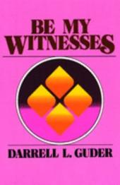 Be My Witnesses: The Church's Mission, Message, and Messengers