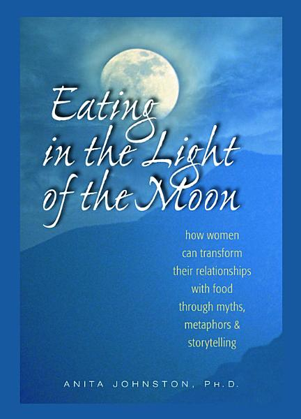 Download Eating in the Light of the Moon Book