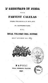 L'americano in fiera ossia Farvest Calelas opera per musica in due atti [la composizione originale è del sig. Andrea Passaro