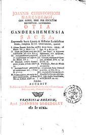 Joannis Christophori Harenbergi, ... Otia Gandershemensia sacra, exponendis sacris litteris & historiae ecclesiasticae dicata, complexa 13. observationes, ..