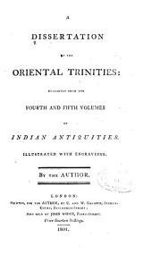 A Dissertation on the Oriental Trinities: Extracted from the Fourth and Fifth Volumes of Indian Antiquities