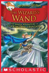 The Wizard S Wand Geronimo Stilton And The Kingdom Of Fantasy 9  Book PDF