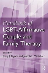 Handbook Of Lgbt Affirmative Couple And Family Therapy Book PDF