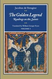 The Golden Legend: Readings on the Saints, Volume 1