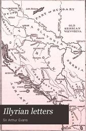 "Illyrian Letters: A Revised Selection of Correspondence from the Illyrian Provinces of Bosnia, Herzegovina, Montenegro, Albania, Dalmatia, Croatia, and Slavonia Addressed to the ""Manchester Guardian"" During the Year 1877"