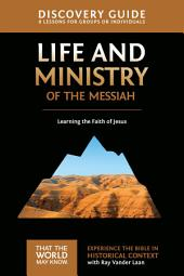 Life and Ministry of the Messiah Discovery Guide: Learning the Faith of Jesus