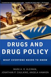 Drugs and Drug Policy: What Everyone Needs to KnowRG: What Everyone Needs to KnowRG