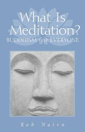 What Is Meditation?: Buddhism for Everyone