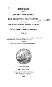 Memoirs of the Philadelphia Society for Promoting Agriculture: Containing Communications on Various Subjects in Husbandry & Rural Affairs, Volume 5