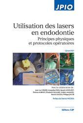 Utilisation des lasers en endodontie - Editions CdP: Principes physiques et protocoles opératoires