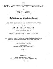 The Dormant and Extinct Baronage of England: Or, An Historical and Genealogical Account of the Lives, Public Employments, and Most Memorable Actions of the English Nobility who Have Flourished from the Norman Conquest, Volume 1