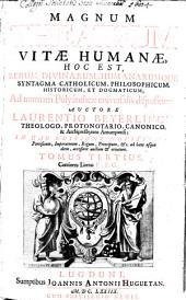 Magnum Theatrum Vitae Humanae, Hoc Est, Rerum Divinarum, Humanarumque Syntagma Catholicum, Philosophiscum, Historicum, Et Dogmaticum: Ad normam Polyantheae universalis dispositum : Per Locos communes juxta Alphabeti seriem, sublata a Classium & Historiarum iteratarum varietate, in Tomos VIII. tributum ; Novis titulis, ... locupletatum ; Insuper Ab Haeresi, Variisque Erroribus Repugnatum, ac copiosissimo Indice Rerum, Verborum, & Exemplorum, cum Generali tum singulorum Tomorum speciali, illustratum, .... Continens Literas E, F, G, Volume 3