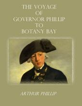 The Voyage of Governor Phillip to Botany Bay (Illustrated)
